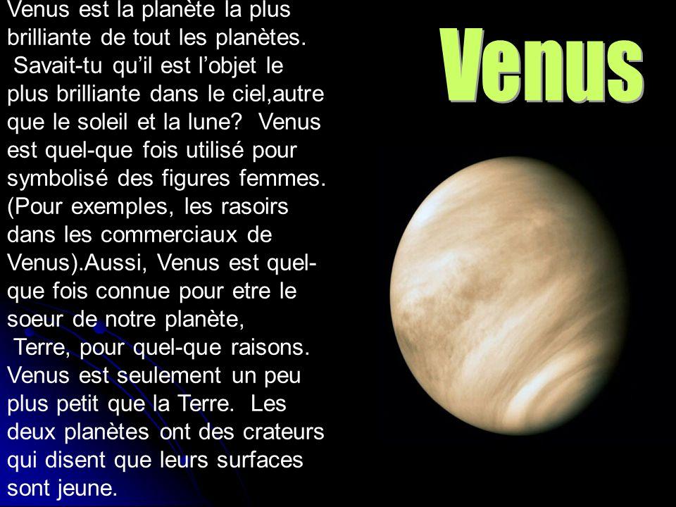 Venus est la planète la plus brilliante de tout les planètes. Savait-tu quil est lobjet le plus brilliante dans le ciel,autre que le soleil et la lune