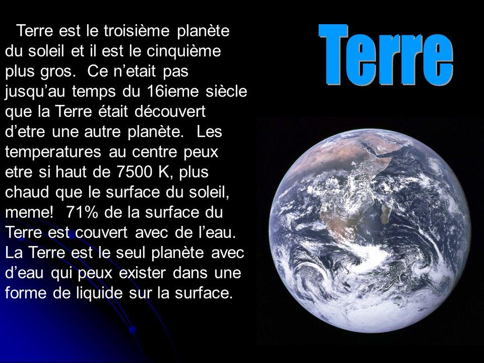 La Terre est le troisième planète du soleil et il est le cinquième plus gros. Ce netait pas jusquau temps du 16ieme siècle que la Terre était découver