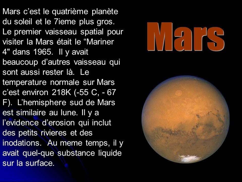 Mars cest le quatrième planète du soleil et le 7ieme plus gros. Le premier vaisseau spatial pour visiter la Mars était le Mariner 4