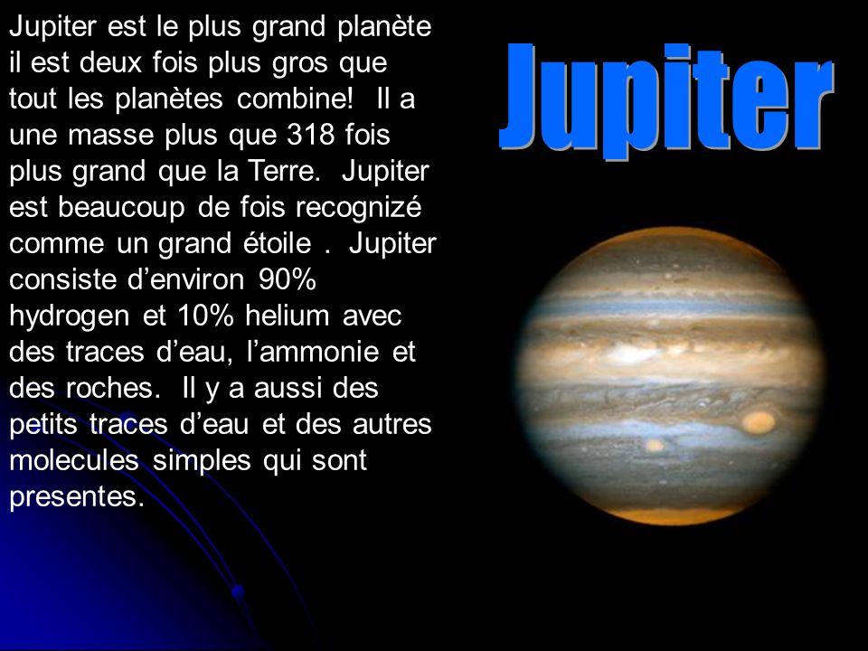 Jupiter est le plus grand planète il est deux fois plus gros que tout les planètes combine! Il a une masse plus que 318 fois plus grand que la Terre.