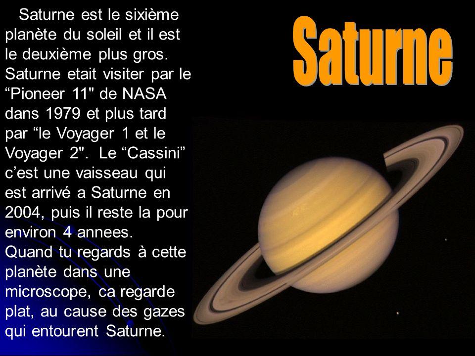 Saturne est le sixième planète du soleil et il est le deuxième plus gros. Saturne etait visiter par le Pioneer 11