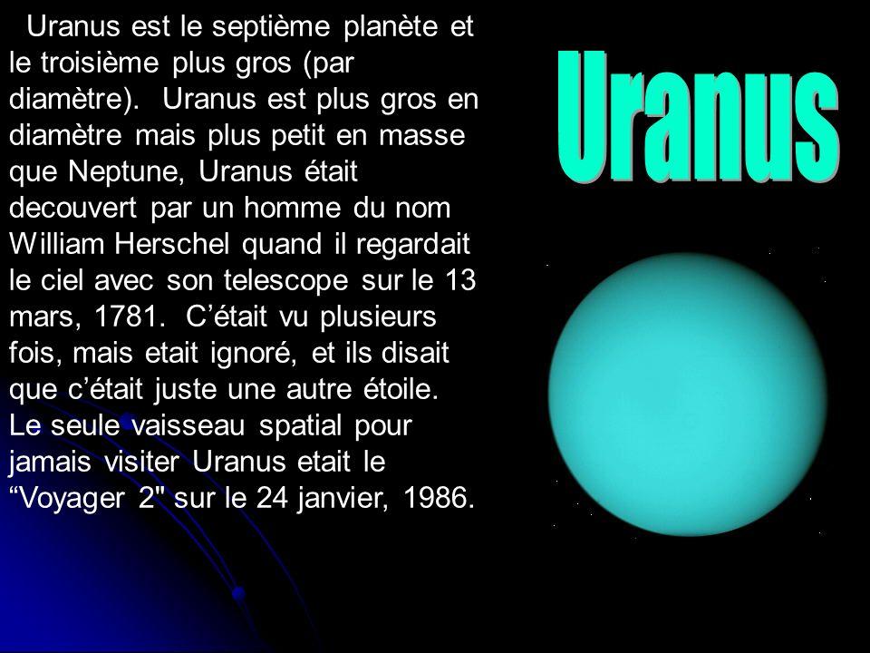 Uranus est le septième planète et le troisième plus gros (par diamètre). Uranus est plus gros en diamètre mais plus petit en masse que Neptune, Uranus