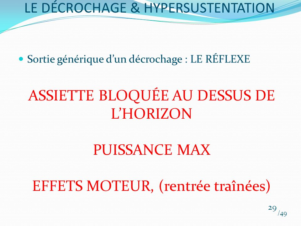 Sortie générique dun décrochage : LE RÉFLEXE /49 29 LE DÉCROCHAGE & HYPERSUSTENTATION ASSIETTE BLOQUÉE AU DESSUS DE LHORIZON PUISSANCE MAX EFFETS MOTE