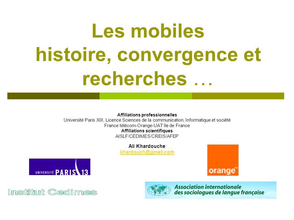 Les mobiles histoire, convergence et recherches … Affiliations professionnelles Université Paris XIII, Licence Sciences de la communication, Informati
