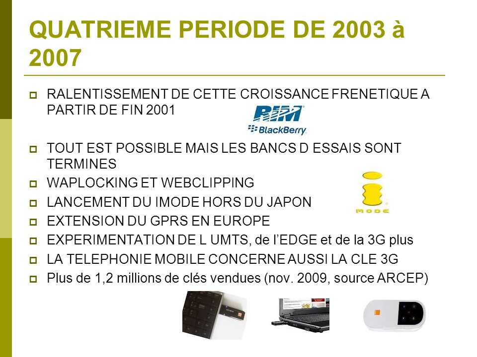 QUATRIEME PERIODE DE 2003 à 2007 RALENTISSEMENT DE CETTE CROISSANCE FRENETIQUE A PARTIR DE FIN 2001 TOUT EST POSSIBLE MAIS LES BANCS D ESSAIS SONT TER