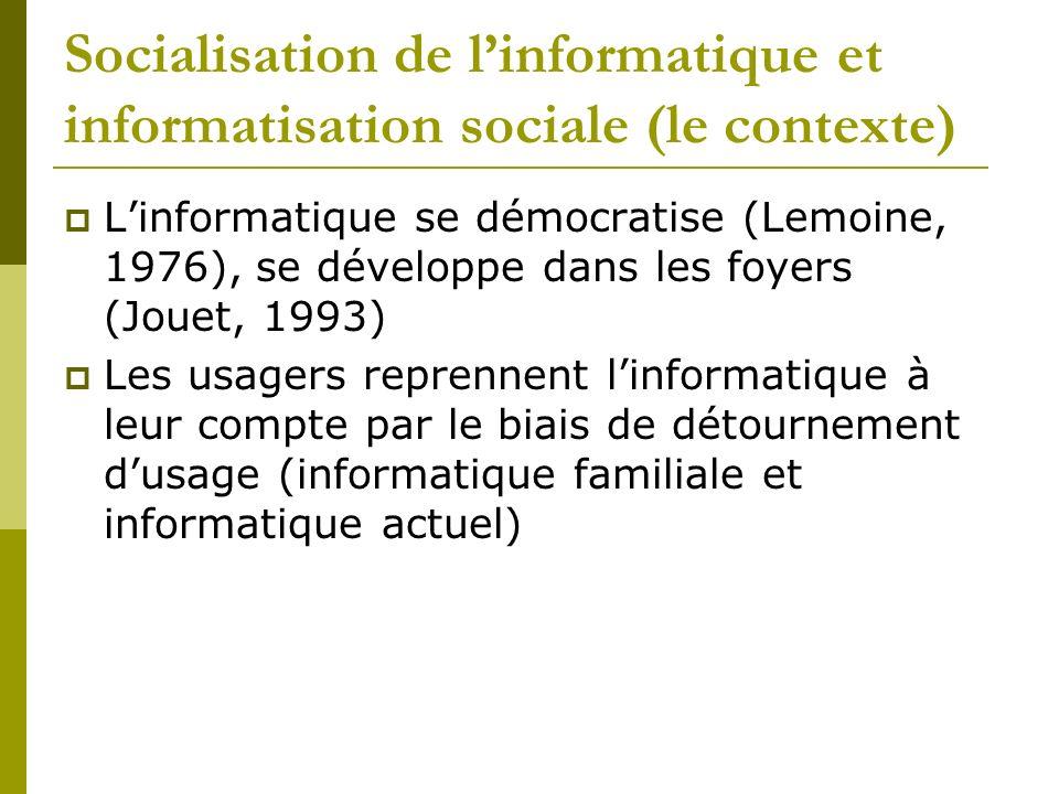 Socialisation de linformatique et informatisation sociale (le contexte) Linformatique se démocratise (Lemoine, 1976), se développe dans les foyers (Jo