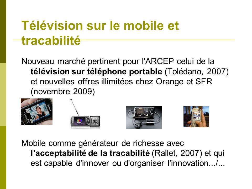 Télévision sur le mobile et tracabilité Nouveau marché pertinent pour l'ARCEP celui de la télévision sur téléphone portable (Tolédano, 2007) et nouvel