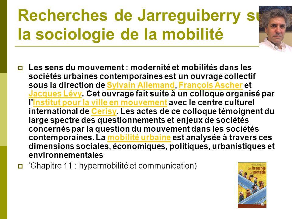 Recherches de Jarreguiberry sur la sociologie de la mobilité Les sens du mouvement : modernité et mobilités dans les sociétés urbaines contemporaines