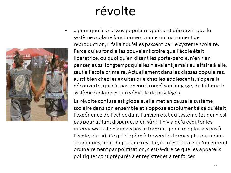 révolte …pour que les classes populaires puissent découvrir que le système scolaire fonctionne comme un instrument de reproduction, il fallait qu elles passent par le système scolaire.