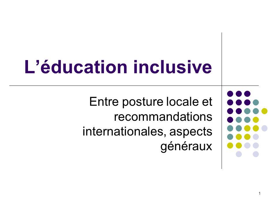 1 Léducation inclusive Entre posture locale et recommandations internationales, aspects généraux