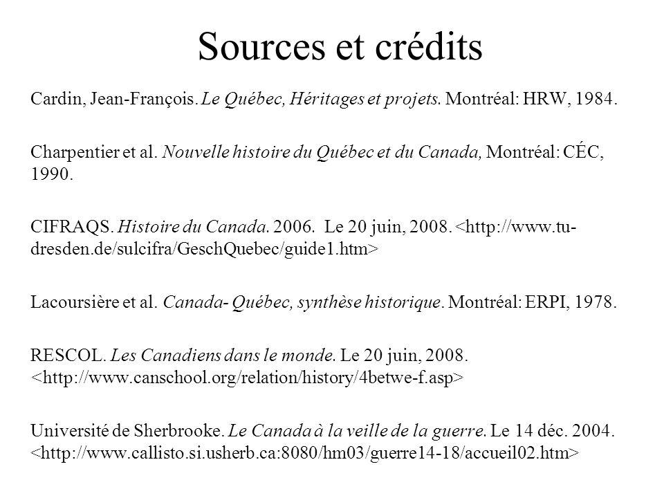 Sources et crédits Cardin, Jean-François. Le Québec, Héritages et projets. Montréal: HRW, 1984. Charpentier et al. Nouvelle histoire du Québec et du C