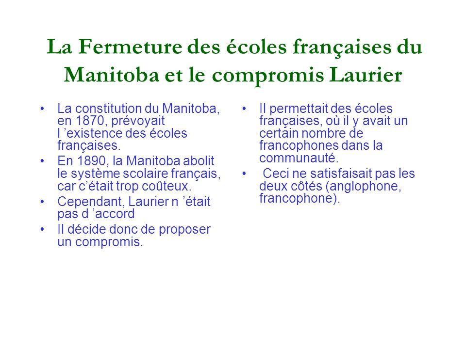 La Fermeture des écoles françaises du Manitoba et le compromis Laurier La constitution du Manitoba, en 1870, prévoyait l existence des écoles français