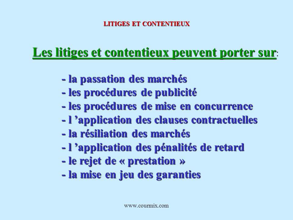 www.courmix.com LITIGES ET CONTENTIEUX Les litiges et contentieux peuvent porter sur Les litiges et contentieux peuvent porter sur : - la passation de