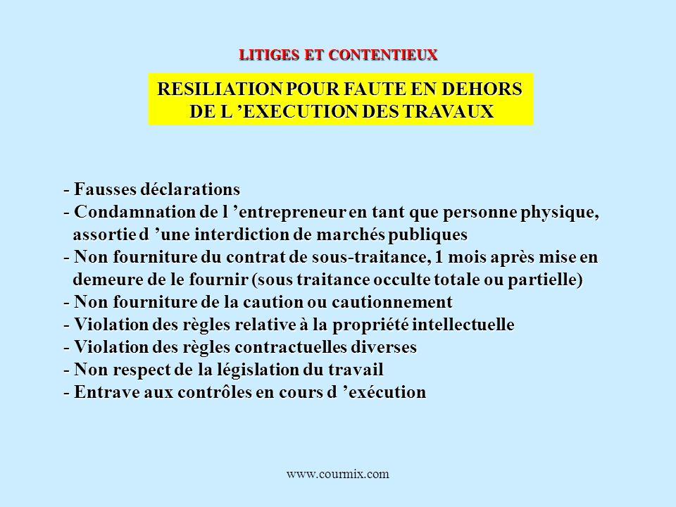 www.courmix.com LITIGES ET CONTENTIEUX RESILIATION POUR FAUTE EN DEHORS DE L EXECUTION DES TRAVAUX - Fausses déclarations - Condamnation de l entrepre