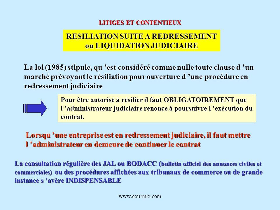 www.courmix.com LITIGES ET CONTENTIEUX RESILIATION SUITE A REDRESSEMENT ou LIQUIDATION JUDICIAIRE La loi (1985) stipule, qu est considéré comme nulle