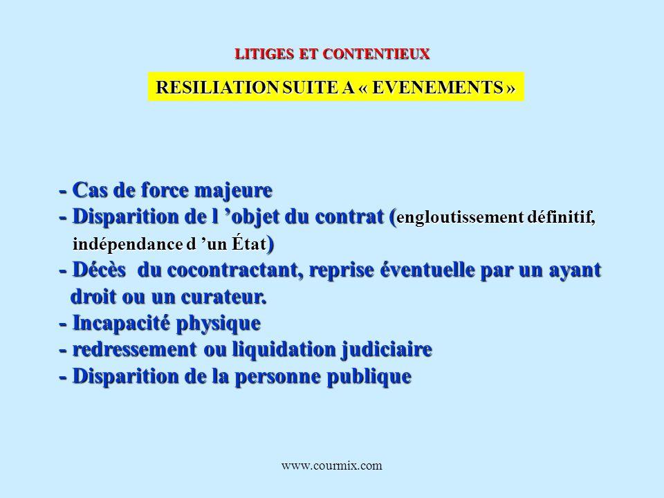 www.courmix.com LITIGES ET CONTENTIEUX RESILIATION SUITE A « EVENEMENTS » - Cas de force majeure - Disparition de l objet du contrat ( engloutissement