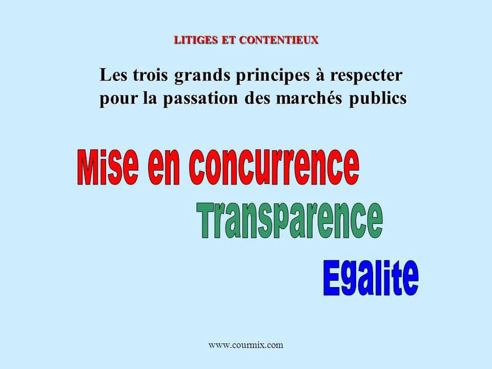 www.courmix.com LITIGES ET CONTENTIEUX Les trois grands principes à respecter pour la passation des marchés publics