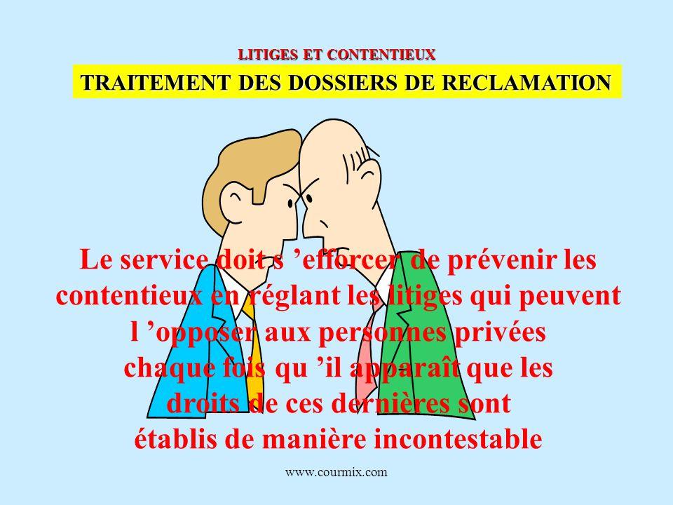 www.courmix.com LITIGES ET CONTENTIEUX TRAITEMENT DES DOSSIERS DE RECLAMATION Le service doit s efforcer de prévenir les contentieux en réglant les li