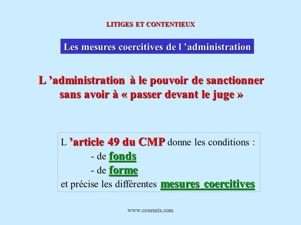 www.courmix.com LITIGES ET CONTENTIEUX Les mesures coercitives de l administration L administration à le pouvoir de sanctionner sans avoir à « passer