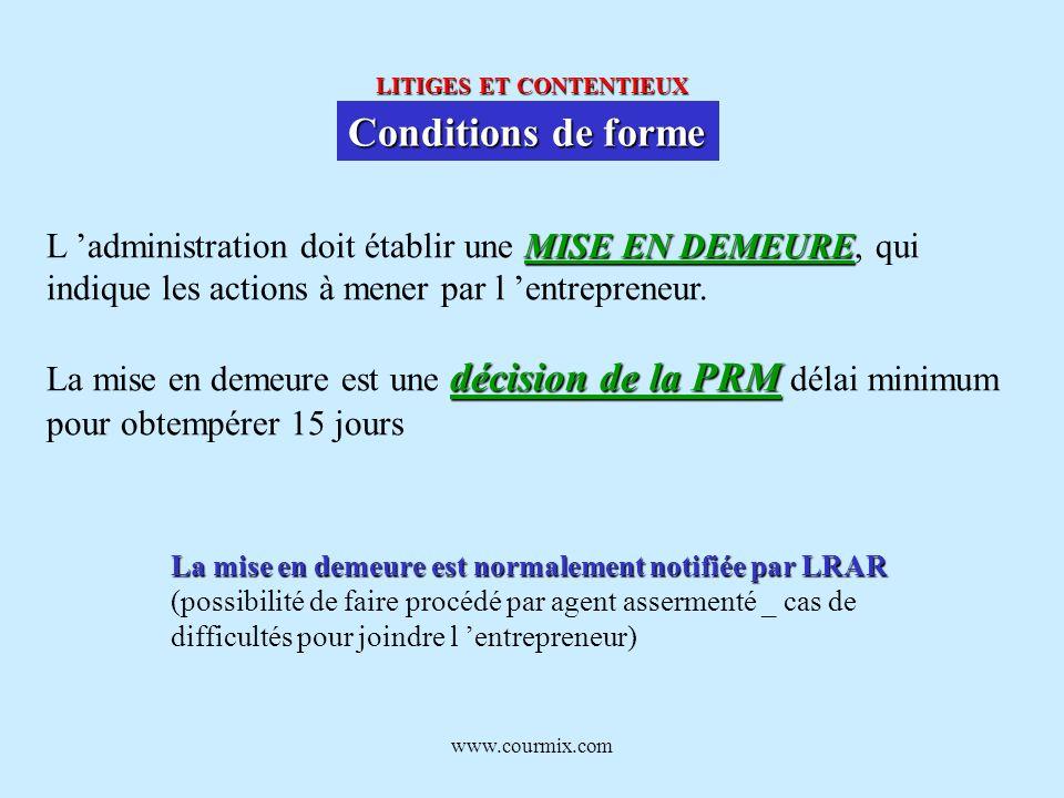 www.courmix.com LITIGES ET CONTENTIEUX Conditions de forme MISE EN DEMEURE L administration doit établir une MISE EN DEMEURE, qui indique les actions