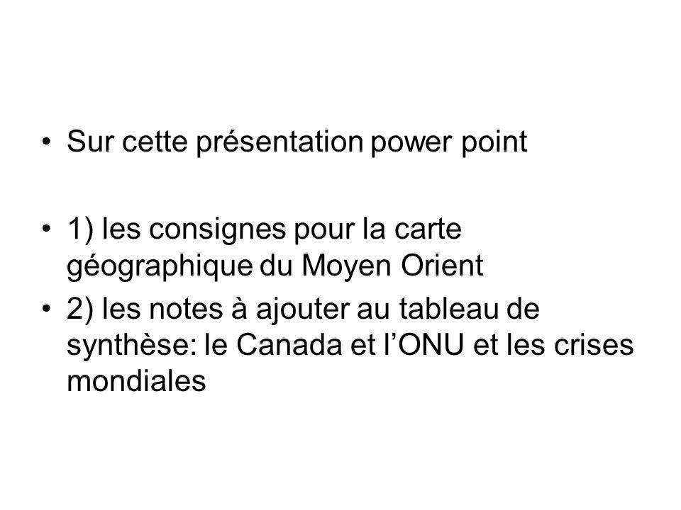 Sur cette présentation power point 1) les consignes pour la carte géographique du Moyen Orient 2) les notes à ajouter au tableau de synthèse: le Canad