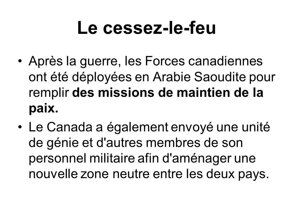 Le cessez-le-feu Après la guerre, les Forces canadiennes ont été déployées en Arabie Saoudite pour remplir des missions de maintien de la paix. Le Can