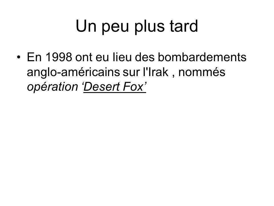 Un peu plus tard En 1998 ont eu lieu des bombardements anglo-américains sur l'Irak, nommés opération Desert Fox