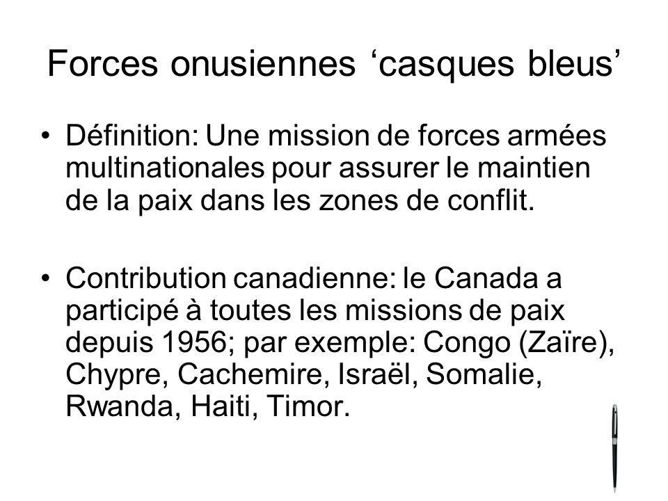 Forces onusiennes casques bleus Définition: Une mission de forces armées multinationales pour assurer le maintien de la paix dans les zones de conflit