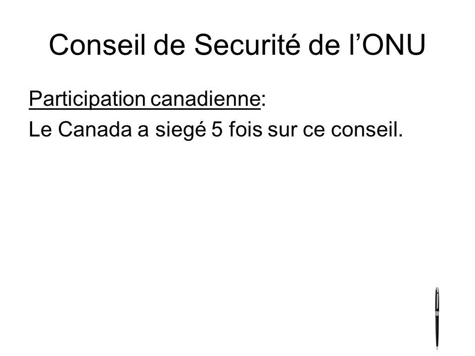 Conseil de Securité de lONU Participation canadienne: Le Canada a siegé 5 fois sur ce conseil.
