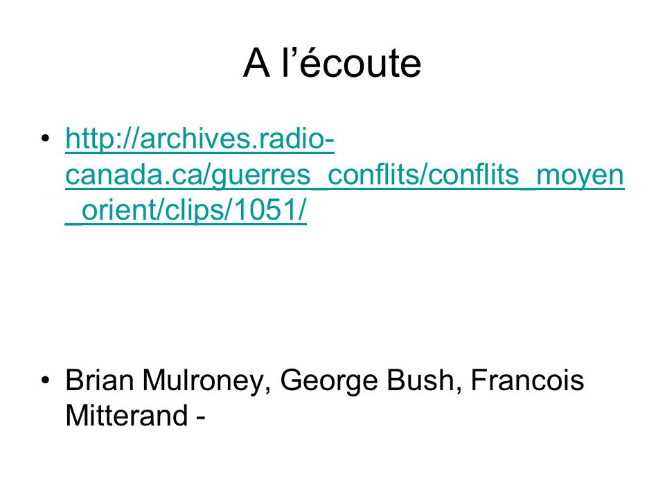 A lécoute http://archives.radio- canada.ca/guerres_conflits/conflits_moyen _orient/clips/1051/http://archives.radio- canada.ca/guerres_conflits/confli