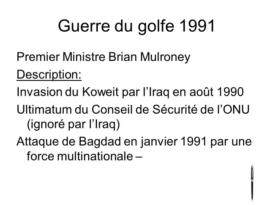 Guerre du golfe 1991 Premier Ministre Brian Mulroney Description: Invasion du Koweit par lIraq en août 1990 Ultimatum du Conseil de Sécurité de lONU (