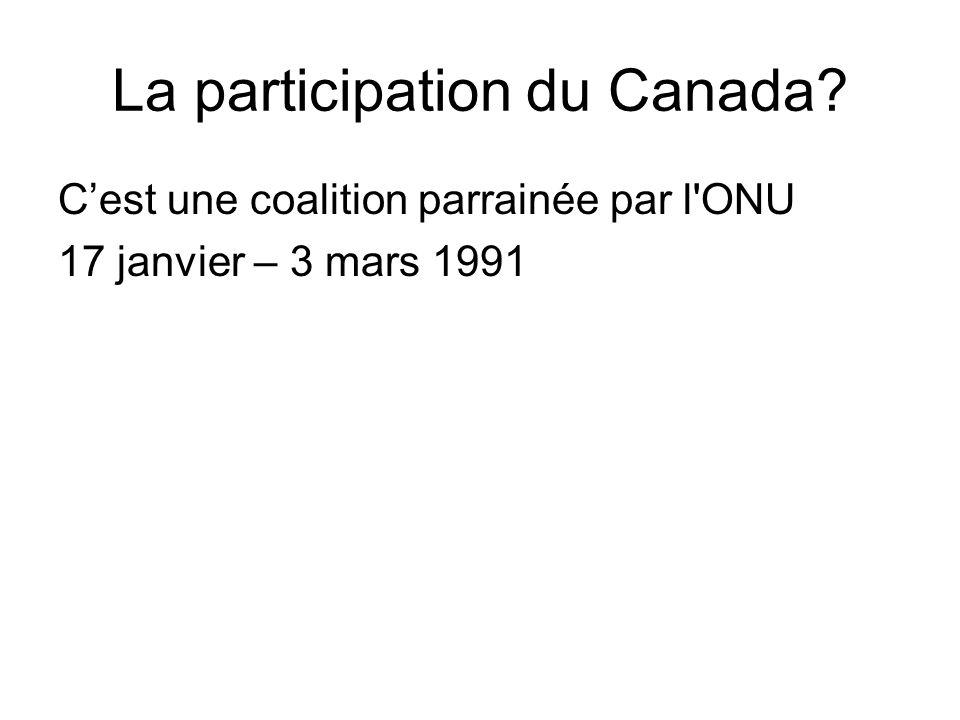 La participation du Canada? Cest une coalition parrainée par l'ONU 17 janvier – 3 mars 1991