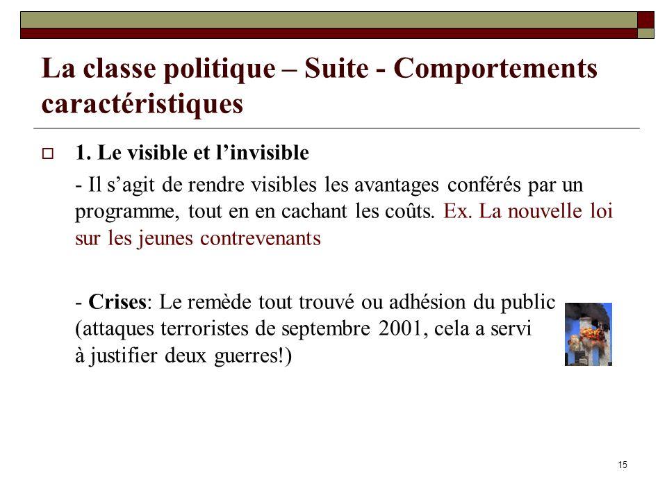 15 La classe politique – Suite - Comportements caractéristiques 1. Le visible et linvisible - Il sagit de rendre visibles les avantages conférés par u