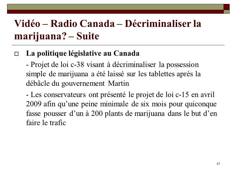 41 Vidéo – Radio Canada – Décriminaliser la marijuana? – Suite La politique législative au Canada - Projet de loi c-38 visant à décriminaliser la poss