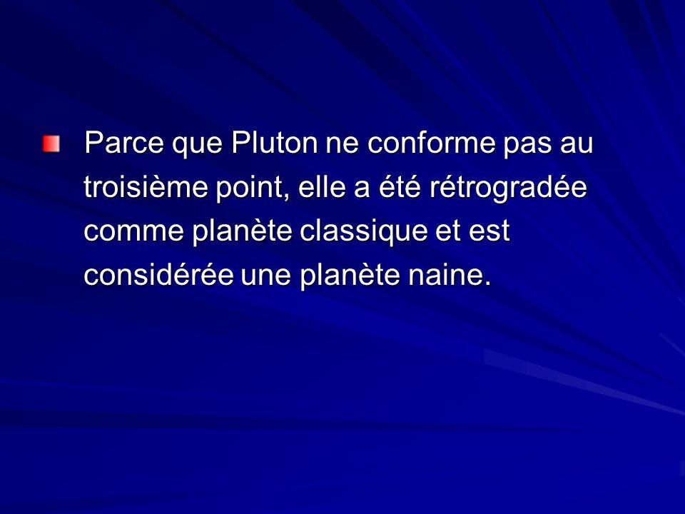 Parce que Pluton ne conforme pas au Parce que Pluton ne conforme pas au troisième point, elle a été rétrogradée troisième point, elle a été rétrogradé