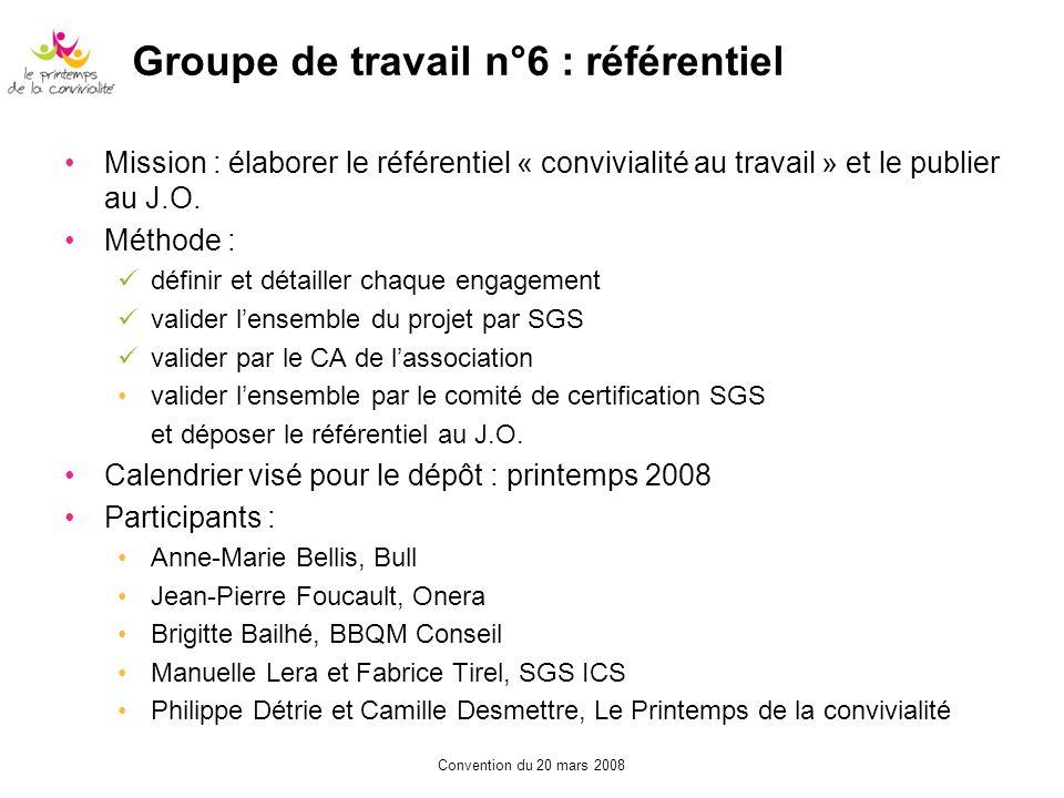 Convention du 20 mars 2008 Groupe de travail n°6 : référentiel Mission : élaborer le référentiel « convivialité au travail » et le publier au J.O. Mét