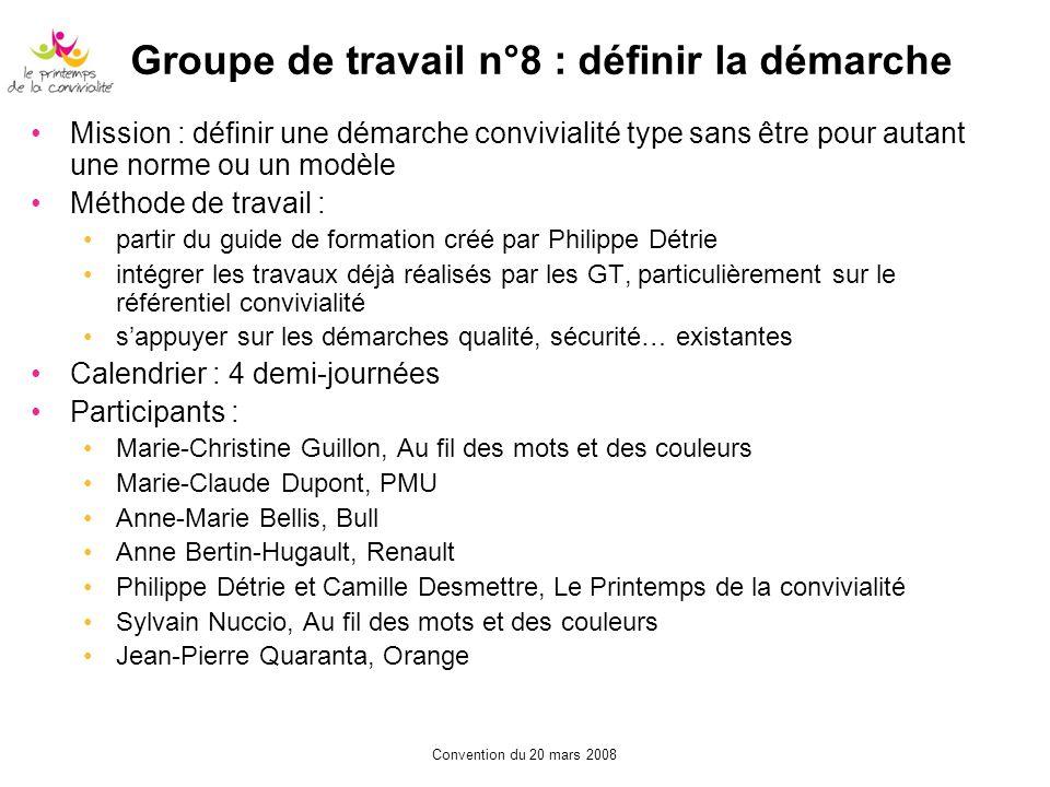Convention du 20 mars 2008 Groupe de travail n°8 : définir la démarche Mission : définir une démarche convivialité type sans être pour autant une norm