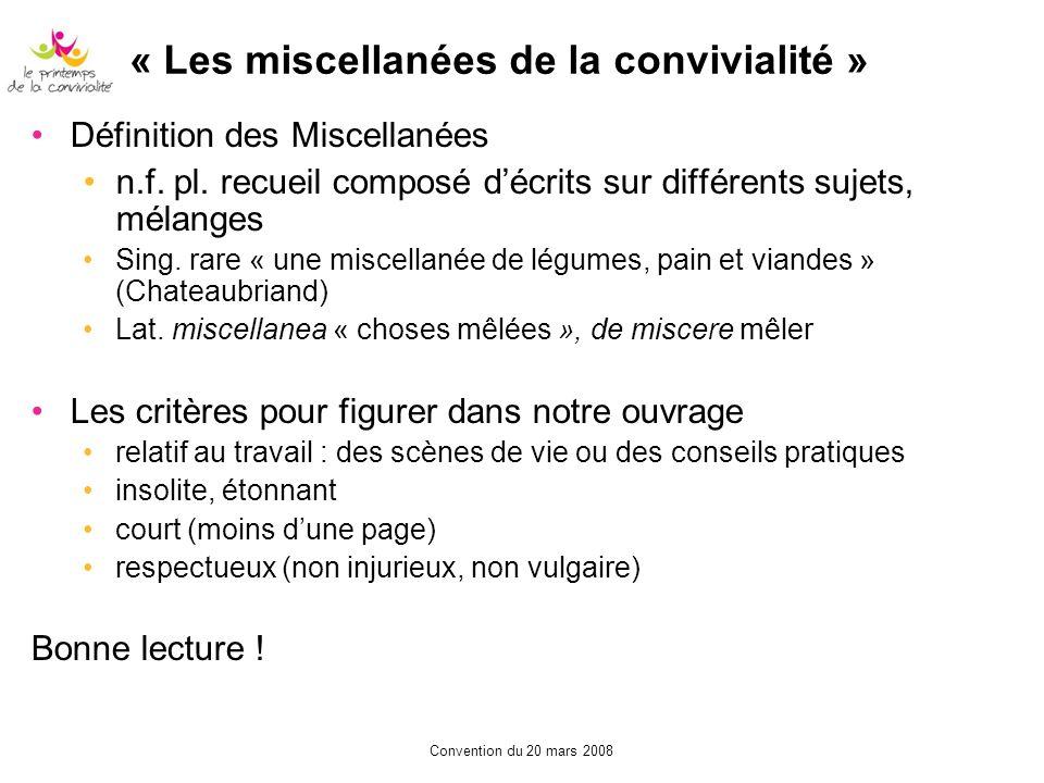 Convention du 20 mars 2008 « Les miscellanées de la convivialité » Définition des Miscellanées n.f. pl. recueil composé décrits sur différents sujets,