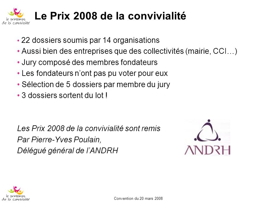 Convention du 20 mars 2008 22 dossiers soumis par 14 organisations Aussi bien des entreprises que des collectivités (mairie, CCI…) Jury composé des me