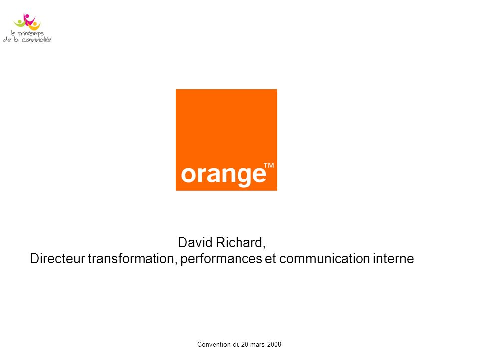 Convention du 20 mars 2008 David Richard, Directeur transformation, performances et communication interne
