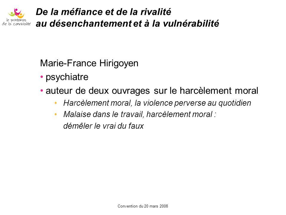 Convention du 20 mars 2008 De la méfiance et de la rivalité au désenchantement et à la vulnérabilité Marie-France Hirigoyen psychiatre auteur de deux