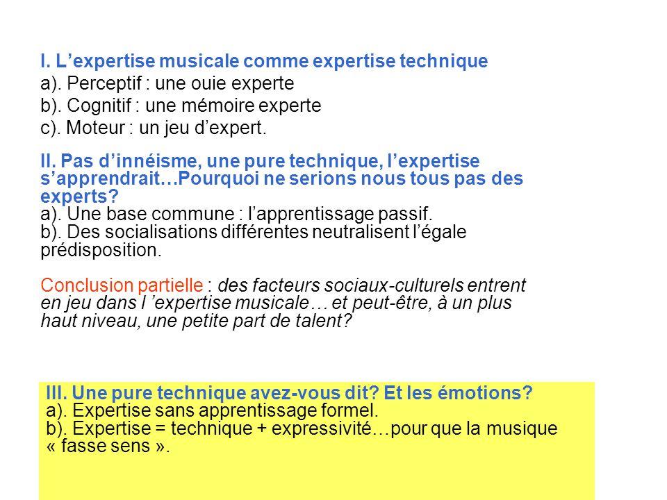I. Lexpertise musicale comme expertise technique a). Perceptif : une ouie experte b). Cognitif : une mémoire experte c). Moteur : un jeu dexpert. II.