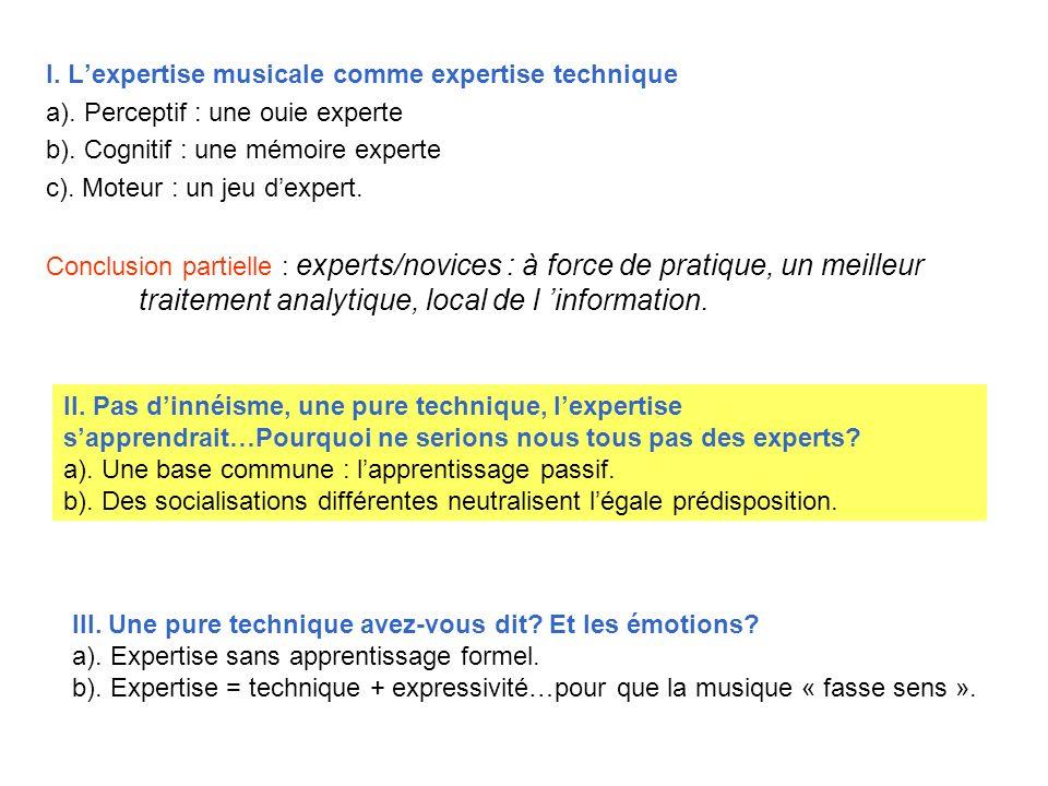 I. Lexpertise musicale comme expertise technique a). Perceptif : une ouie experte b). Cognitif : une mémoire experte c). Moteur : un jeu dexpert. Conc