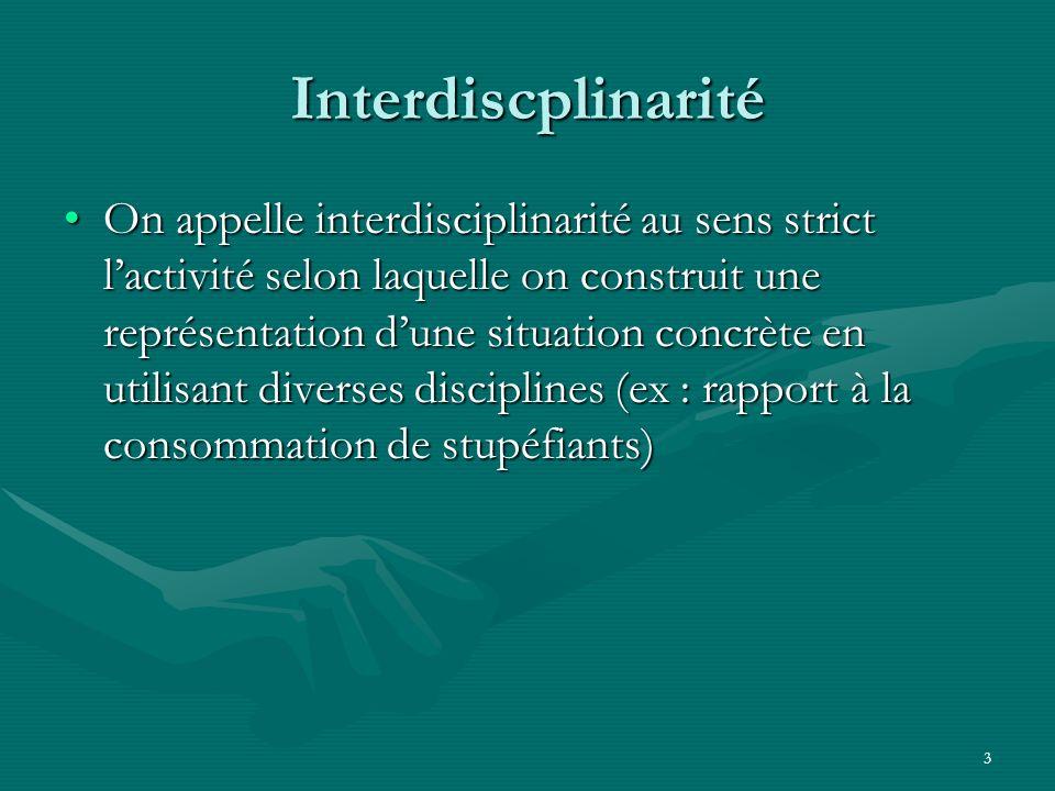 3 Interdiscplinarité On appelle interdisciplinarité au sens strict lactivité selon laquelle on construit une représentation dune situation concrète en