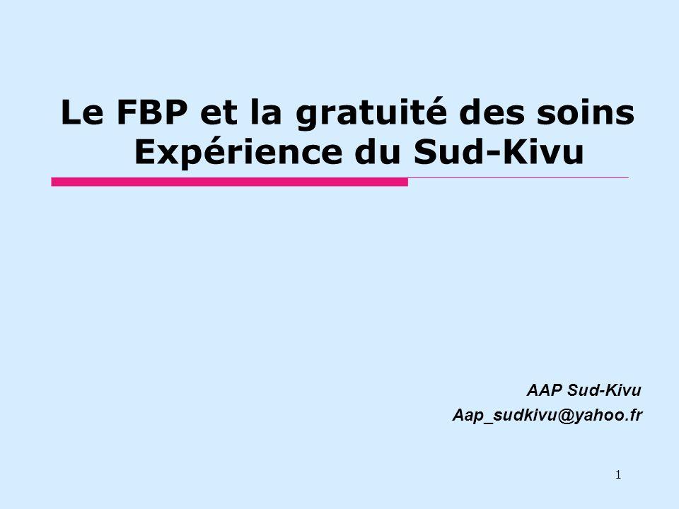 Le FBP et la gratuité des soins Expérience du Sud-Kivu AAP Sud-Kivu Aap_sudkivu@yahoo.fr 1