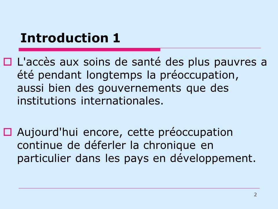 Introduction 1 L'accès aux soins de santé des plus pauvres a été pendant longtemps la préoccupation, aussi bien des gouvernements que des institutions