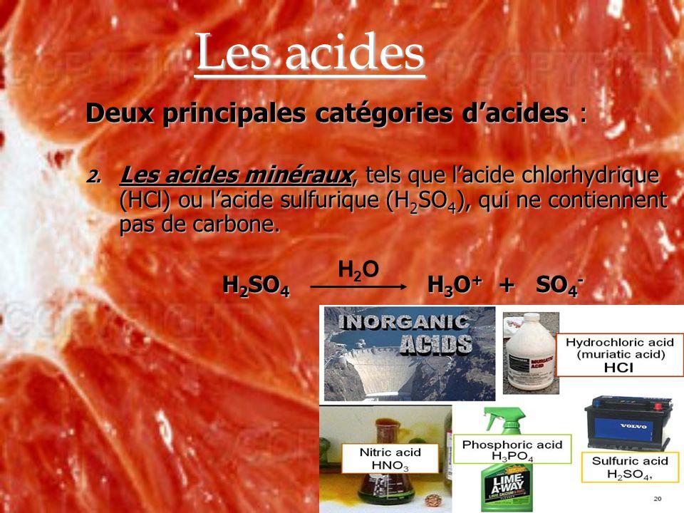Les acides Deux principales catégories dacides : 2. Les acides minéraux, tels que lacide chlorhydrique (HCl) ou lacide sulfurique (H 2 SO 4 ), qui ne