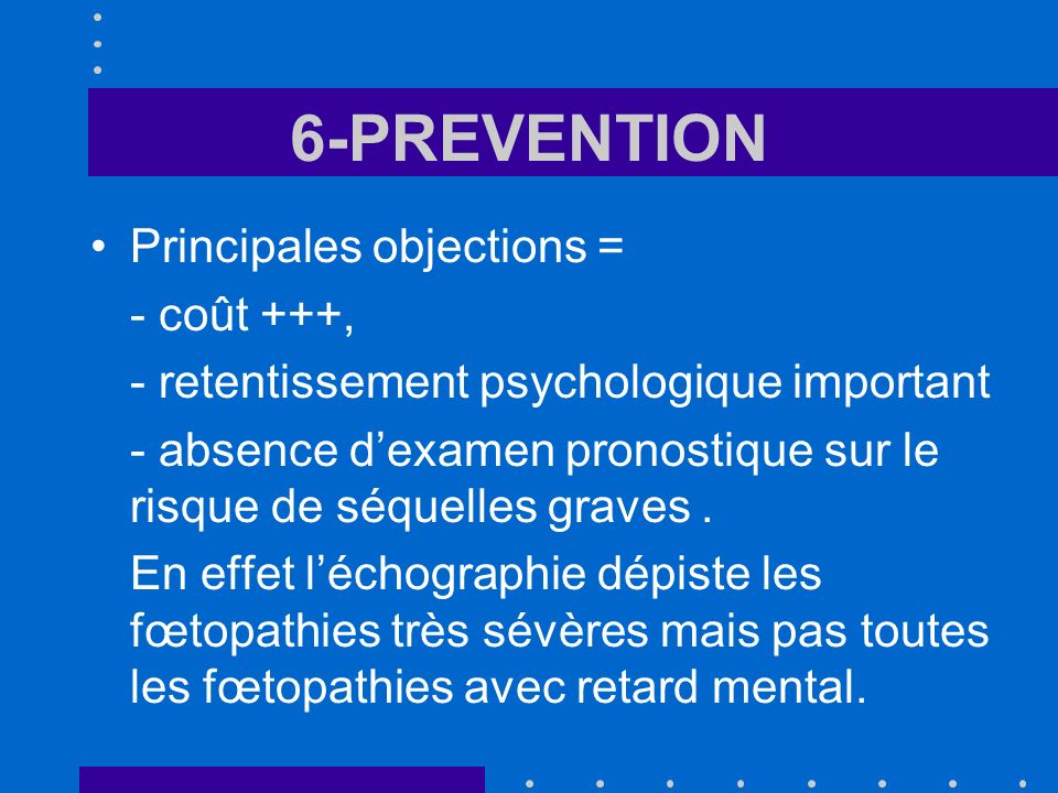 6-PREVENTION Principales objections = - coût +++, - retentissement psychologique important - absence dexamen pronostique sur le risque de séquelles gr