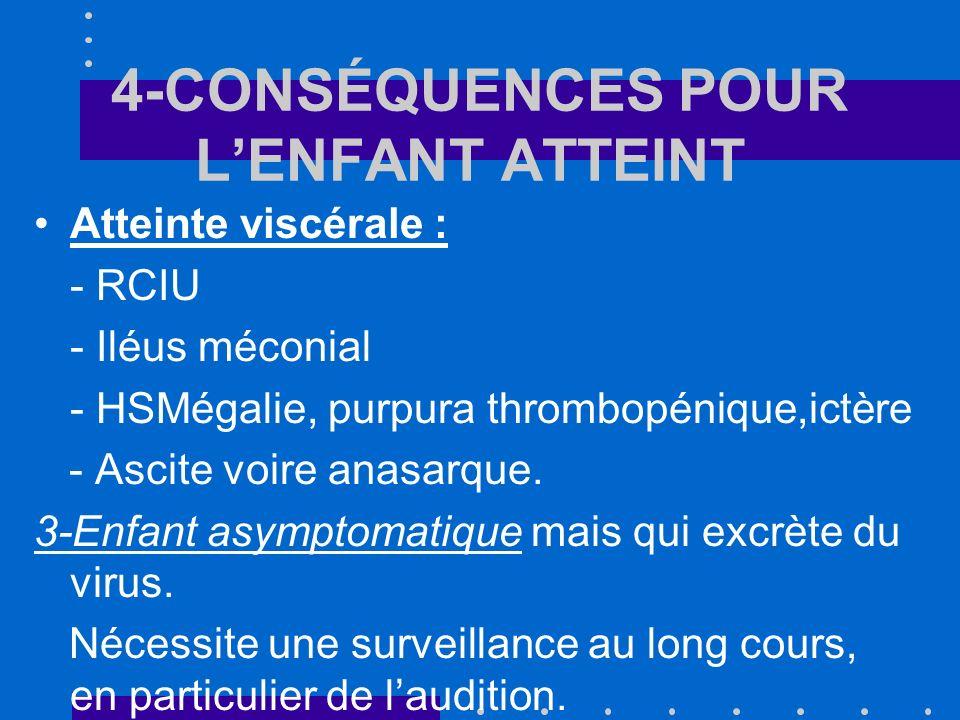 4-CONSÉQUENCES POUR LENFANT ATTEINT Les infections fœtales survenues lors dune réactivation maternelle sont de meilleur pronostic que celles qui résultent dune primo-infection.