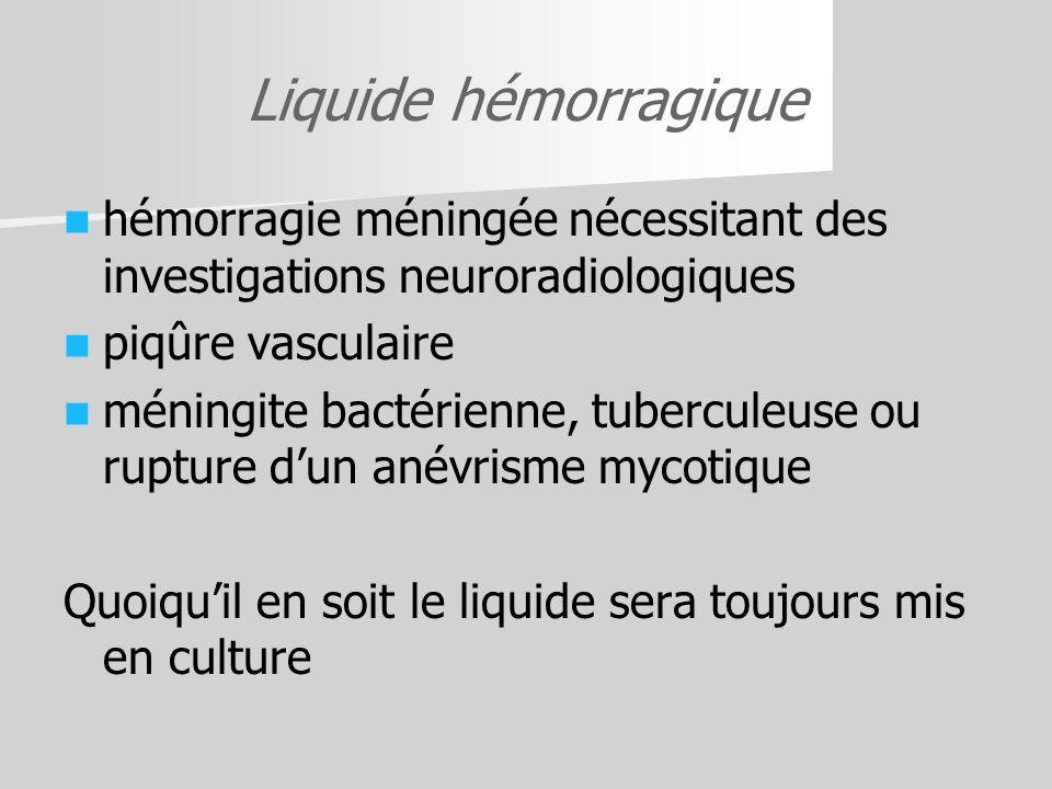 Liquide hémorragique hémorragie méningée nécessitant des investigations neuroradiologiques piqûre vasculaire méningite bactérienne, tuberculeuse ou ru